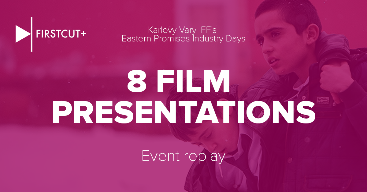 First Cut+ Event Replay - Karlovy Vary Eastern Promises Industry Days