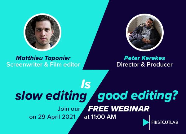 Webinar - Is slow editing good editing - Peter Kerekes - Matthieu Taponier - First Cut Lab